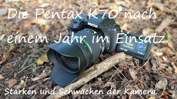 Pentax K70 - Die Outdoor-Kamera im Dauereinsatz. Stärken und Schwächen der DSLR.