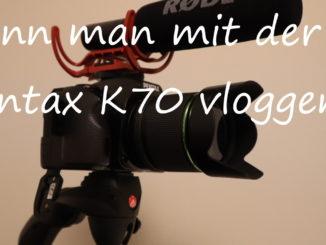 Die Pentax K70 als Vlogging-Kamera